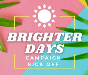 Brighter Days Campaign Kick Off
